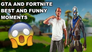 Gta 5 and Fortnite ( Best moments ) and ( Funny moments )