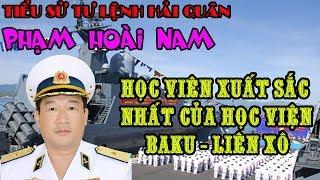 Tiểu sử ông Phạm Hoài Nam - Phó đô đốc, Tư lệnh hải quân nhân dân Việt Nam