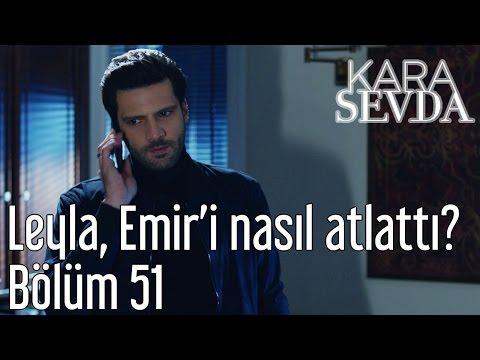 Kara Sevda 51. Bölüm - Leyla, Emir'i Nasıl Atlattı?