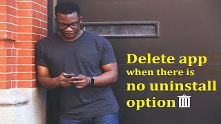 How To Delete An App When There Is No Uninstall Option - 9 Tech Tips
