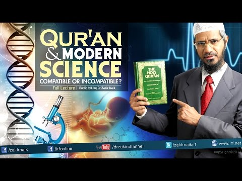 Qur'an And Modern Science Compatible Or Incompatible | Dr Zakir Naik | Full Lecture video