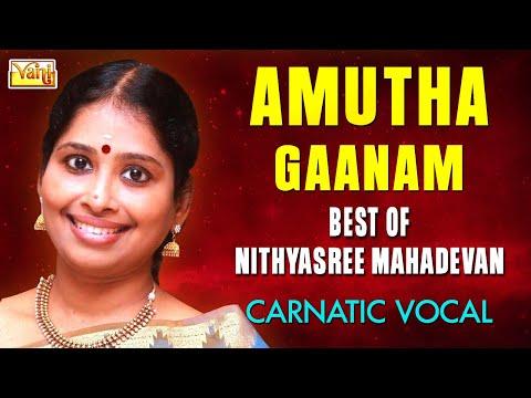 CARNATIC VOCAL   AMUTHA GAANAM   NITHYASREE MAHADEVAN   JUKEBOX