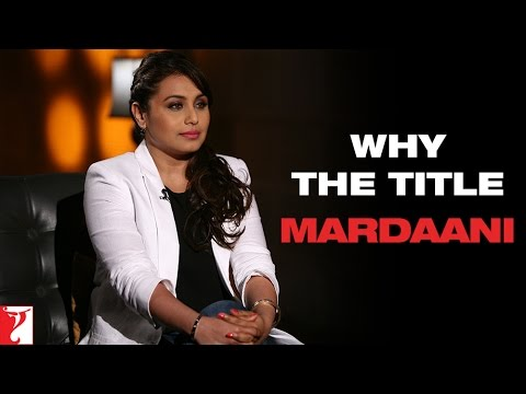 Why The Title 'MARDAANI' ?