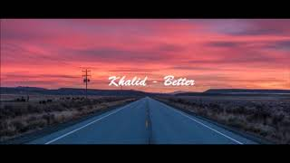 Khalid Better 1 Hour Version