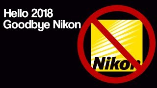 Hello 2018 Goodbye Nikon