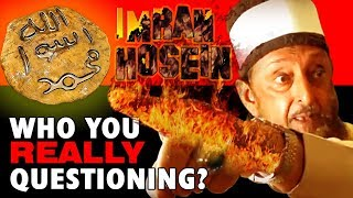 SHEIKH IMRAN HOSEIN EXPOSED: WHO YOU REALLY QUESTIONING?