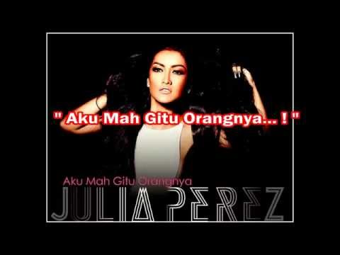 Julia Perez - Aku Mah Gitu Orangnya (With Lyrics) HD