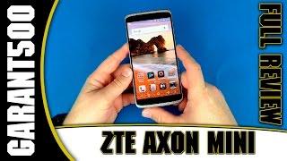 ZTE Axon Mini Полный обзор переоценено-недооценённого смарта!