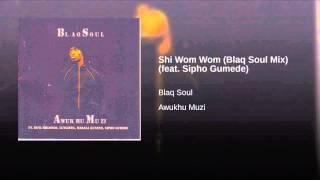 Shi Wom Wom (Blaq Soul Mix) (feat. Sipho Gumede)