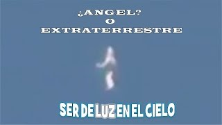 ANGEL O EXTRATERRESTRE ser de luz en el cielo -being of light in the sky-