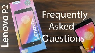 Lenovo P2 Frequently Asked Question after 3 days of use