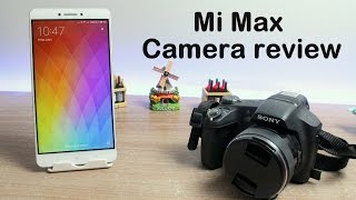 Xiaomi Mi Max Camera Review with Sample Photos and Videos