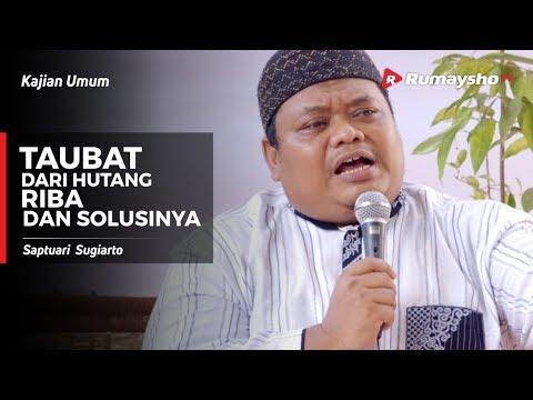 Kajian Umum : Taubat dari Utang Riba dan Solusinya -  Saptuari Sugiarto dan Ustadz M Abduh Tuasikal