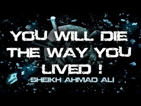 á´´á´° Sheikh Ahmad Ali - You Will Die The Way You Lived || Eye-Opener