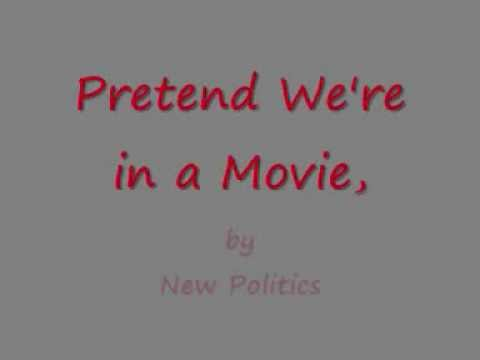 New Politics - Pretend Were In A Movie