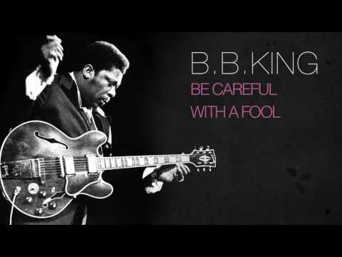 B.B. King - Be Careful With A Fool