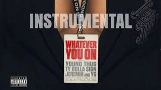London On Da Track  - Whatever You On Ft. (Young Thug, Ty Dolla $ign, Jeremih & YG) INSTRUMENTAL