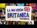 LA INVASIÓN BRITÁNICA: DOCUMENTAL