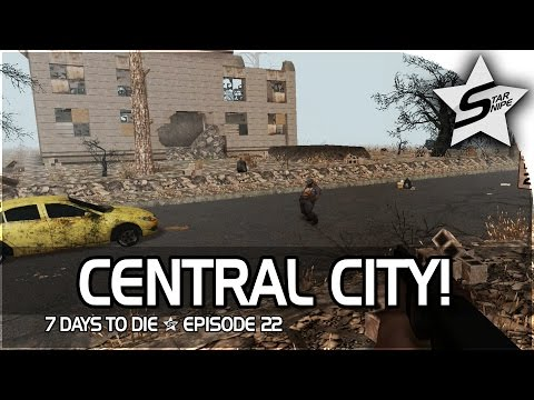 """7 Days to Die Xbox One Gameplay Part 22 - """"THE CENTRAL CITY!"""""""
