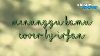 Anji - Menunggu kamu (cover by irfan di )