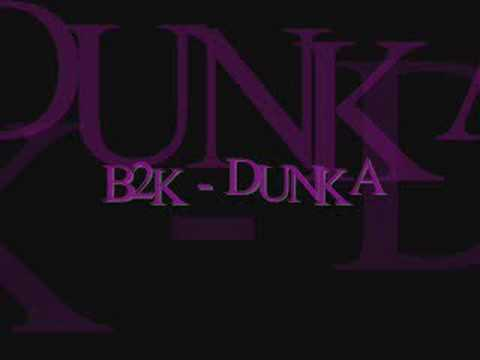 B2k - Dunka