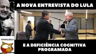 Nova entrevista do Lula e Deficiência Cognitiva Programada