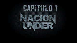 Nación Under Primer Capitulo