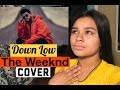 Down Low - The Weeknd Cover REACTION  Dariana Rosales