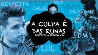 A CULPA É DAS RUNAS - Rexpeita a Stream #55