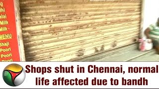 Shops shut in Chennai, normal life affected due to bandh