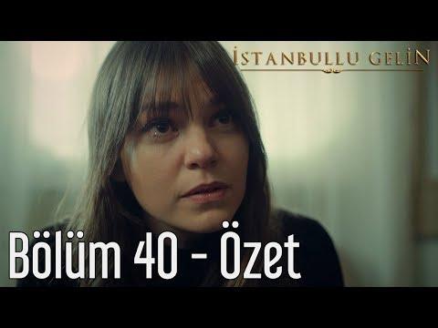 İstanbullu Gelin 40. Bölüm - Özet
