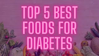 Top 5 Best Foods For Diabetes | Treat Diabetes Naturally