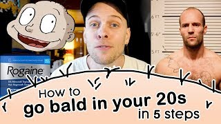 How to go BALD in your 20s (in 5 steps)