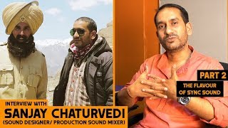 Part 2 : Interview with Sound Designer SANJAY CHATURVEDI (Production Sound mixer of KESARI)