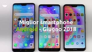 🏆 - Migliori smartphone Android GIUGNO 2018
