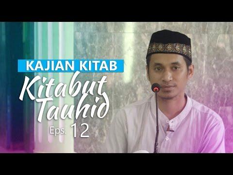Kajian Rutin: Kitab Tauhid 12 - Ustadz Muhammad Abduh Tuasikal, M.Sc