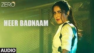 ZERO: Heer Badnaam Full Audio | Shah Rukh Khan, Katrina Kaif, Anushka Sharma | Tanishk Bagchi