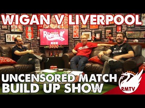 Wigan v Liverpool   Uncensored Match Build Up