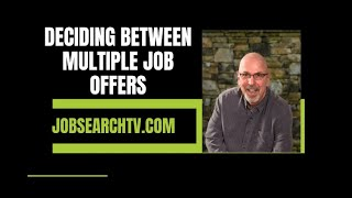 No B.S. Job Search Advice: Deciding Between Multiple Job Offers