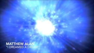I Dreamed A Dream By Matthew Alan