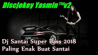 download lagu Dj Santai Super Bass 2018 - Paling Enak Buat gratis