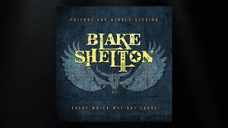 Blake Shelton - Every Which Way But Loose (Friends and Heroes Session) (Official Audio)