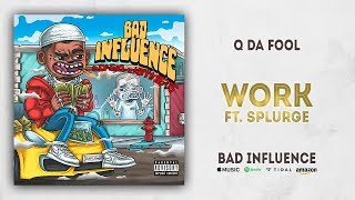 Q Da Fool - Work Ft. Splurge (Bad Influence)