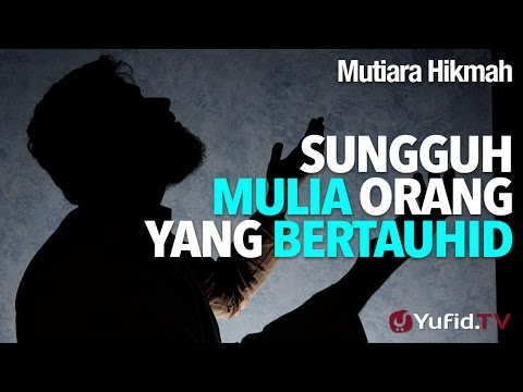 Mutiara Hikmah: Sungguh Mulia Orang Yang Bertauhid - Ustadz DR Firanda Andirja, MA.