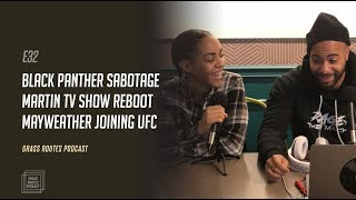 Black Panther sabotage, Martin tv show reboot and Mayweather joining UFC | Grass Routes Podcast
