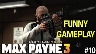 "FUNNY ""MAX PAYNE 3"" GAMEPLAY #10"