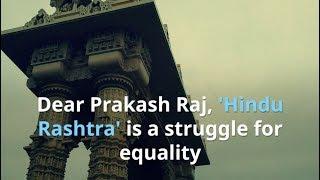 Dear Prakash Raj, 'Hindu Rashtra' is a struggle for equality