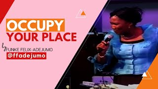 OCCUPY YOUR PLACE || Funke Felix-Adejumo