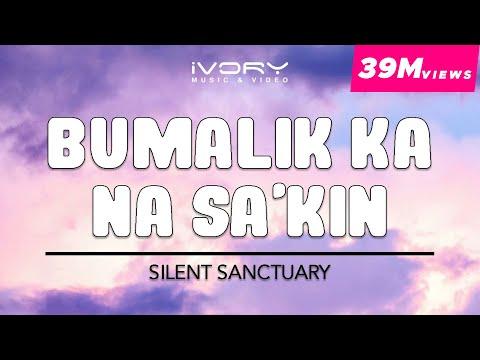 Silent Sanctuary - Bumalik Ka Na Sakin