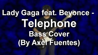 Lady Gaga feat Beyonce - Telephone - Bass Cover (By Axel Fuentes)
